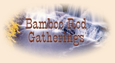 Bamboo Rod Gatherings